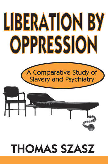 Liberation by Oppression A Comparative Study of Slavery and Psychiatry book cover