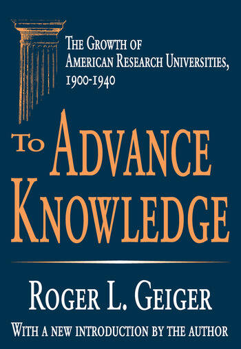 To Advance Knowledge The Growth of American Research Universities, 1900-1940 book cover