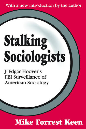 Stalking Sociologists J. Edgar Hoover's FBI Surveillance of American Sociology book cover