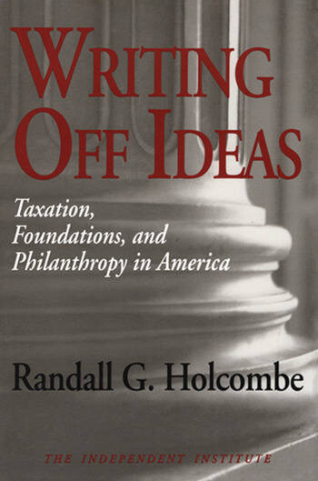 Writing Off Ideas Taxation, Philanthropy and America's Non-profit Foundations book cover