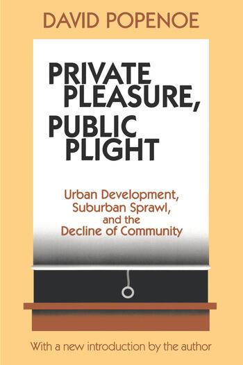 Private Pleasure, Public Plight Urban Development, Suburban Sprawl, And The Decline Of Community book cover