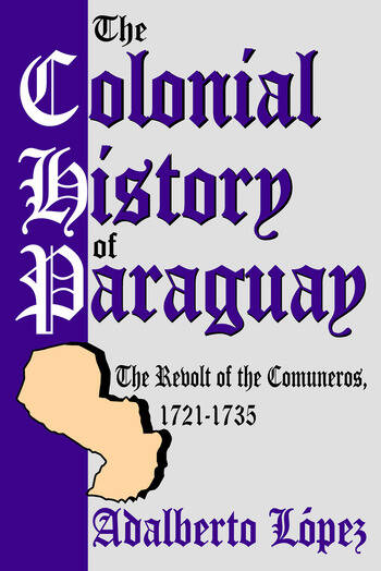 The Colonial History of Paraguay The Revolt of the Comuneros, 1721-1735 book cover