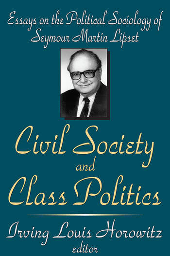 Civil Society and Class Politics Essays on the Political Sociology of Seymour Martin Lipset book cover