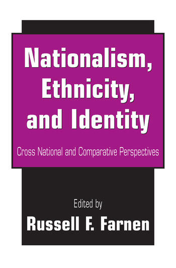 Nationalism, Ethnicity, and Identity Cross National and Comparative Perspectives book cover