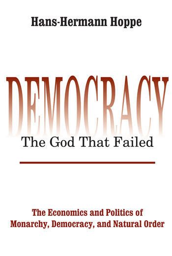 Democracy – The God That Failed The Economics and Politics of Monarchy, Democracy and Natural Order book cover