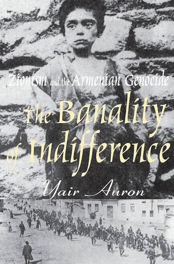 The Banality of Indifference Zionism and the Armenian Genocide book cover