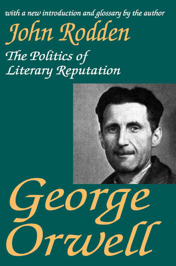 George Orwell The Politics of Literary Reputation book cover