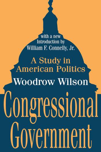 Congressional Government A Study in American Politics book cover