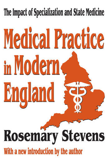 Medical Practice in Modern England The Impact of Specialization and State Medicine book cover