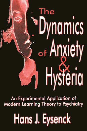 The Dynamics of Anxiety and Hysteria An Experimental Application of Modern Learning Theory to Psychiatry book cover