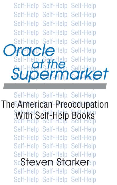 Oracle at the Supermarket The American Preoccupation with Self-help book cover
