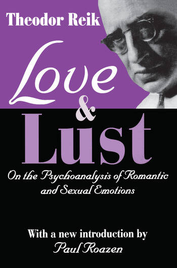 Love and Lust On the Psychoanalysis of Romantic and Sexual Emotions book cover
