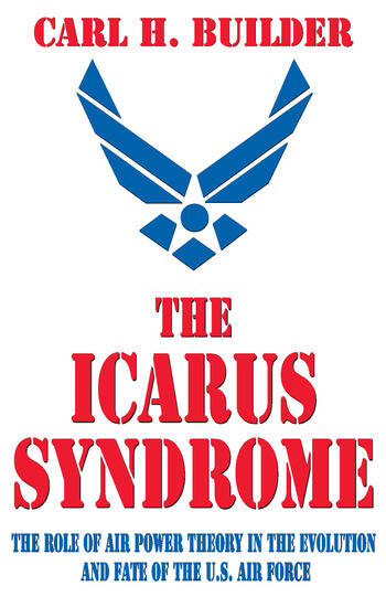 The Icarus Syndrome The Role of Air Power Theory in the Evolution and Fate of the U.S. Air Force book cover