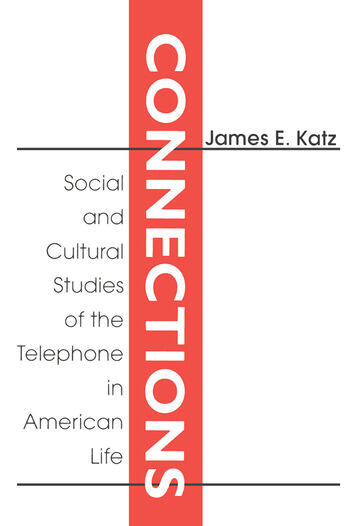 Connections Social and Cultural Studies of the Telephone in American Life book cover
