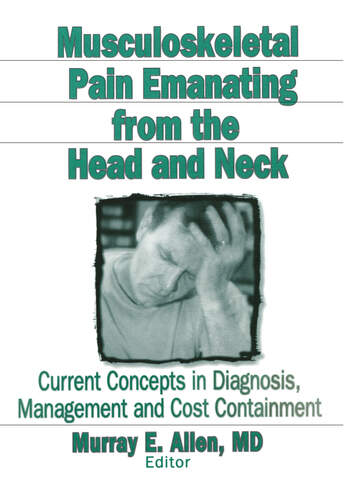 Musculoskeletal Pain Emanating From the Head and Neck Current Concepts in Diagnosis, Management, and Cost Containment book cover