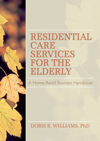 Residential Care Services for the Elderly Business Guide for Home-Based Eldercare book cover