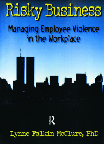 Risky Business Managing Employee Violence in the Workplace book cover