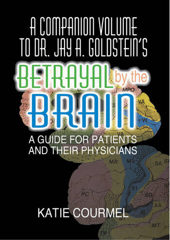 A Companion Volume to Dr. Jay A. Goldstein's Betrayal by the Brain A Guide for Patients and Their Physicians book cover