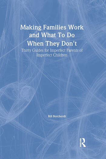 Making Families Work and What To Do When They Don't Thirty Guides for Imperfect Parents of Imperfect Children book cover