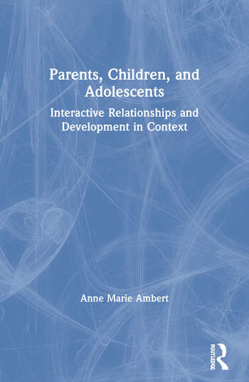 Parents, Children, and Adolescents Interactive Relationships and Development in Context book cover
