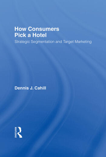 How Consumers Pick a Hotel Strategic Segmentation and Target Marketing book cover