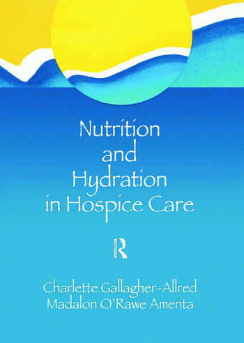 Nutrition and Hydration in Hospice Care Needs, Strategies, Ethics book cover