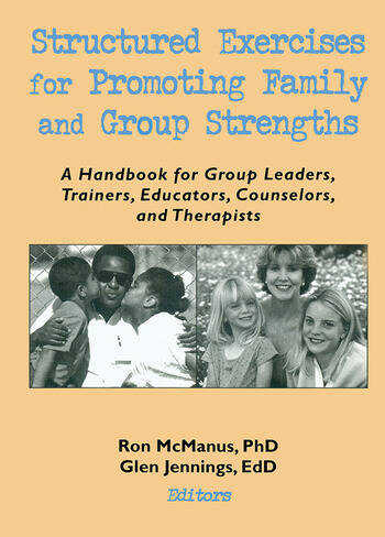 Structured Exercises for Promoting Family and Group Strengths A Handbook for Group Leaders, Trainers, Educators, Counselors, and Therapists book cover