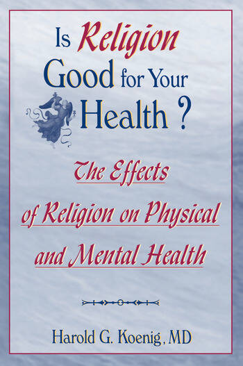 Is Religion Good for Your Health? The Effects of Religion on Physical and Mental Health book cover