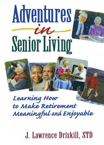 Adventures in Senior Living Learning How to Make Retirement Meaningful and Enjoyable book cover