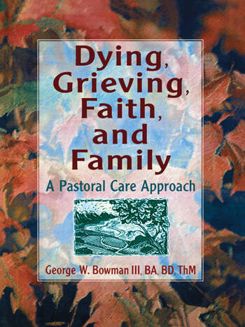 Dying, Grieving, Faith, and Family A Pastoral Care Approach book cover