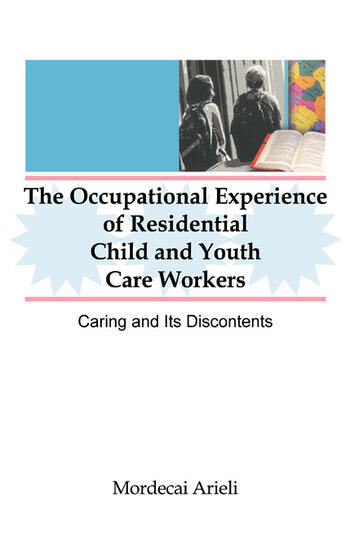 The Occupational Experience of Residential Child and Youth Care Workers Caring and Its Discontents book cover
