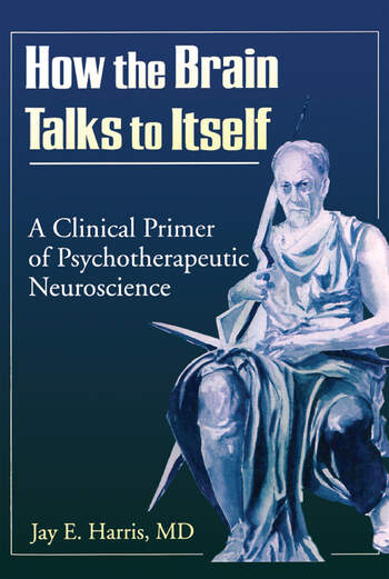 How the Brain Talks to Itself A Clinical Primer of Psychotherapeutic Neuroscience book cover