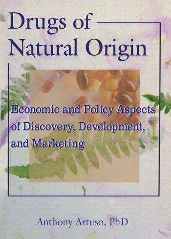 Drugs of Natural Origin Economic and Policy Aspects of Discovery, Development, and Marketing book cover