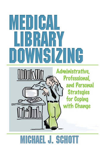 Medical Library Downsizing Administrative, Professional, and Personal Strategies for Coping with Change book cover