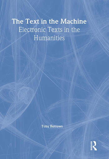 The Text in the Machine Electronic Texts in the Humanities book cover