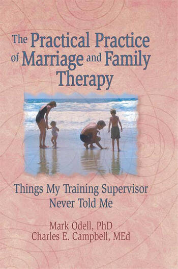 The Practical Practice of Marriage and Family Therapy Things My Training Supervisor Never Told Me book cover