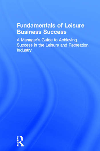 Fundamentals of Leisure Business Success A Manager's Guide to Achieving Success in the Leisure and Recreation Industry book cover