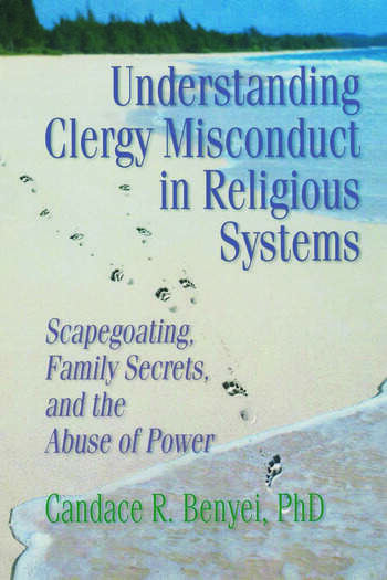 Understanding Clergy Misconduct in Religious Systems Scapegoating, Family Secrets, and the Abuse of Power book cover