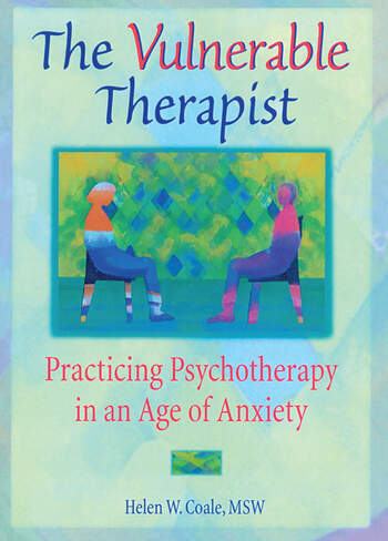The Vulnerable Therapist Practicing Psychotherapy in an Age of Anxiety book cover