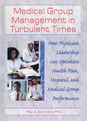 Medical Group Management in Turbulent Times How Physician Leadership Can Optimize Health Plan, Hospital, and Medical Group Performance book cover