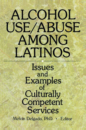 Alcohol Use/Abuse Among Latinos Issues and Examples of Culturally Competent Services book cover