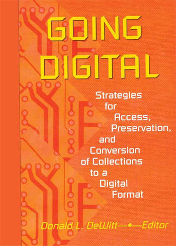Going Digital Strategies for Access, Preservation, and Conversion of Collections to a Digital Format book cover