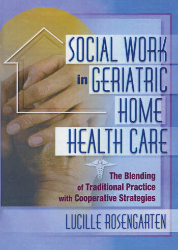 Social Work in Geriatric Home Health Care The Blending of Traditional Practice with Cooperative Strategies book cover