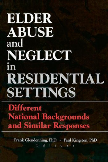 Elder Abuse and Neglect in Residential Settings Different National Backgrounds and Similar Responses book cover