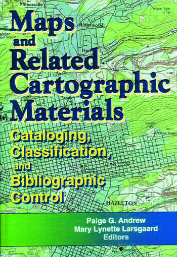 Maps and Related Cartographic Materials Cataloging, Classification, and Bibliographic Control book cover