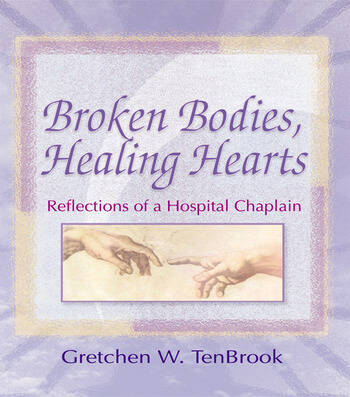 Broken Bodies, Healing Hearts Reflections of a Hospital Chaplain book cover