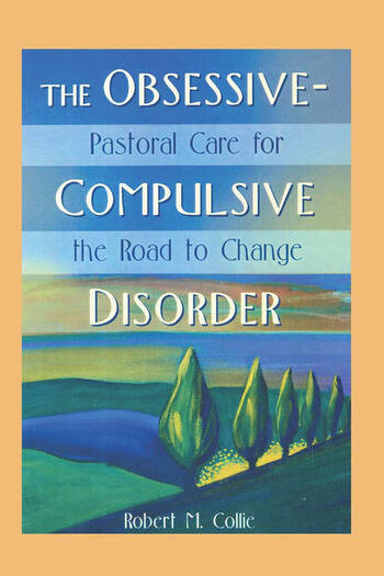 The Obsessive-Compulsive Disorder Pastoral Care for the Road to Change book cover