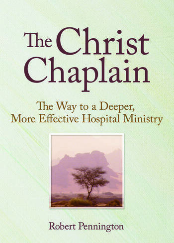 The Christ Chaplain The Way to a Deeper, More Effective Hospital Ministry book cover