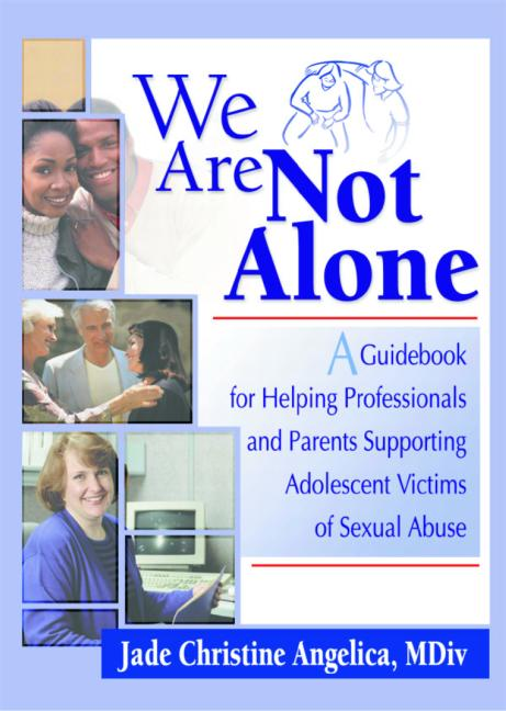 We Are Not Alone A Guidebook for Helping Professionals and Parents Supporting Adolescent Victims of Sexual Abuse book cover