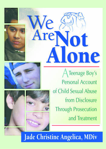 We Are Not Alone A Teenage Boy's Personal Account of Child Sexual Abuse from Disclosure Through Prosecution and Treat book cover